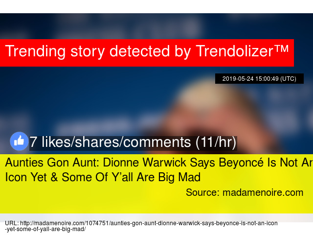 Aunties Gon Aunt: Dionne Warwick Says Beyoncé Is Not An Icon