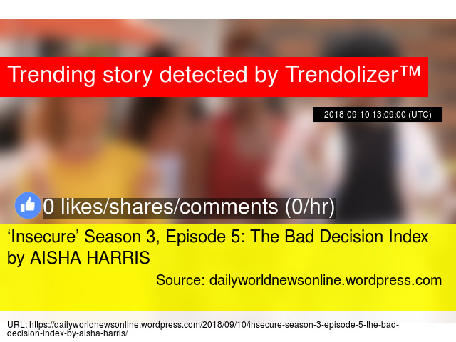 Insecure' Season 3, Episode 5: The Bad Decision Index by